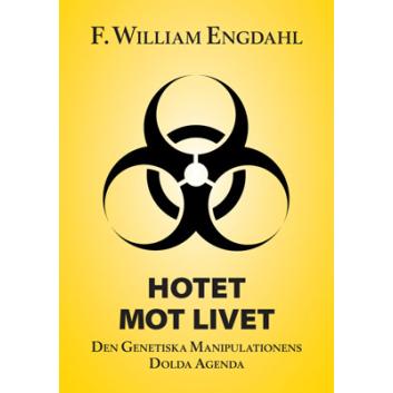 Hotet mot livet – den genetiska manipulationens dolda agenda
