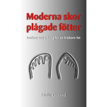 Moderna skor – plågade fötter : insikter och träning för en friskare fot [pocket]